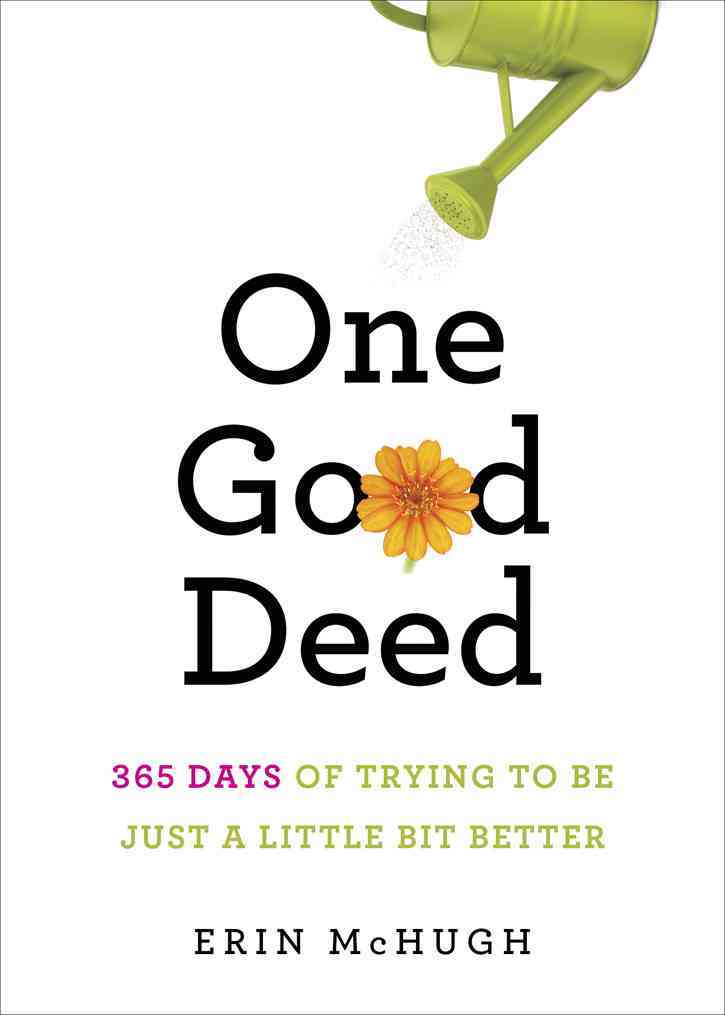 One Good Deed: 365 Days of Trying to Be Just a Little Bit Better (Hardcover)