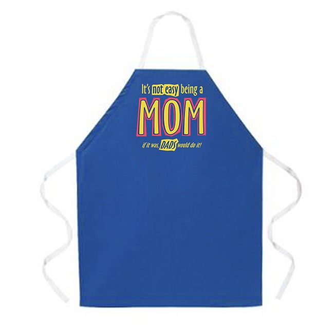 'It's Not Easy Being a Mom, If It Was Dads Would Do It' Kitchen Apron-Dark Blue