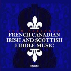 JEAN CARIGNAN - FRENCH CANADIAN IRISH & SCOTTISH FIDDLE MUSIC