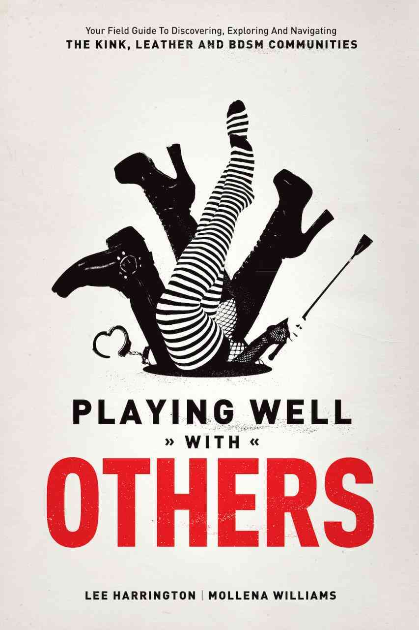 Playing Well With Others: Your Field Guide to Discovering, Navigating and Exploring the Kink, Leather and BDSM Co... (Paperback)