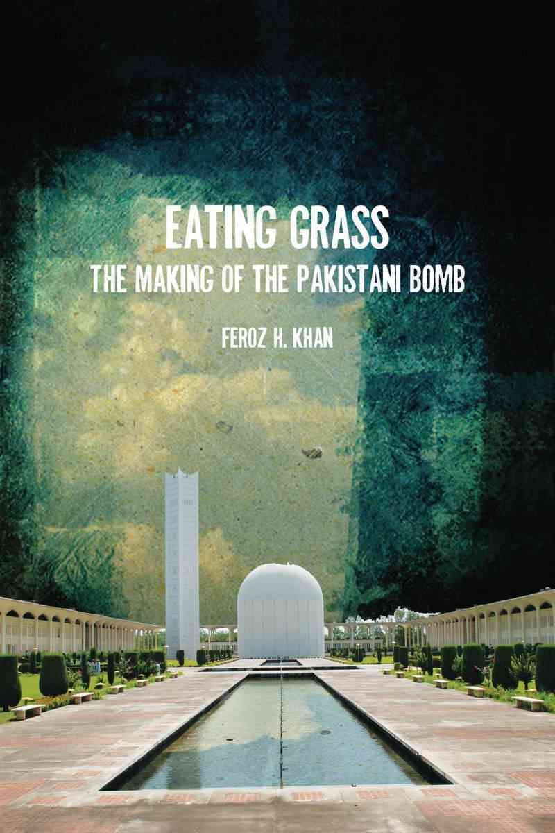 Eating Grass: The Making of the Pakistani Bomb (Paperback)