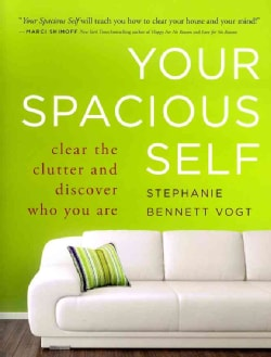 Your Spacious Self: Clear the Clutter and Discover Who You Are (Paperback)