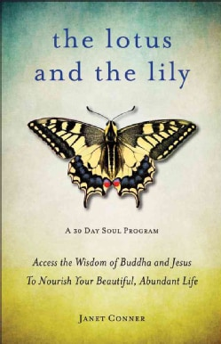 The Lotus and the Lily: Access the Wisdom of Buddha and Jesus to Nourish Your Beautiful, Abundant Life (Paperback)