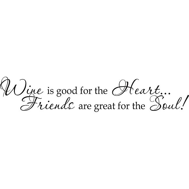 Friendship And Wine Sayings : Design on style wine is good for the heart friends are