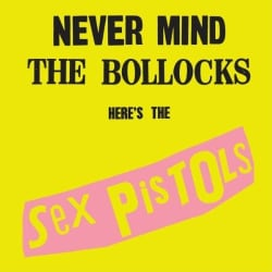 SEX PISTOLS - NEVER MIND THE BOLLOCKS (2012 REMASTER)
