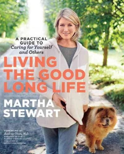 Living the Good Long Life: A Practical Guide to Caring for Yourself and Others (Paperback)