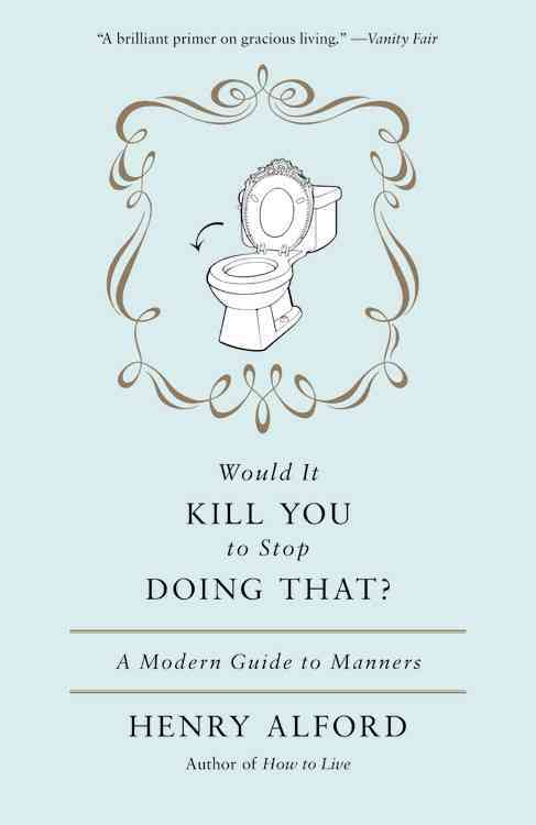 Would It Kill You to Stop Doing That?: A Modern Guide to Manners (Paperback)