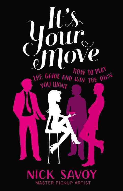 It's Your Move: How to Play the Game and Win the Man You Want (Paperback)