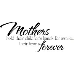 Mother's Day Gift 'Hold their Children's Hands and Hearts Forever' Vinyl Wall Decal