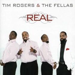 TIM & THE FELLAS ROGERS - REAL