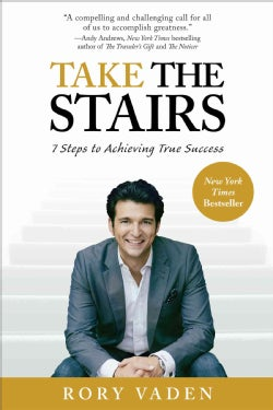 Take the Stairs: 7 Steps to Achieving True Success (Paperback)