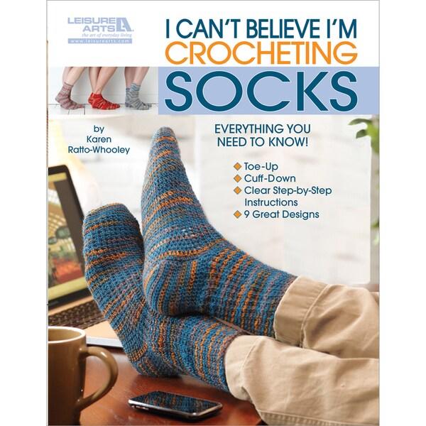 Leisure Arts-I Can't Believe I'm Crocheting Socks