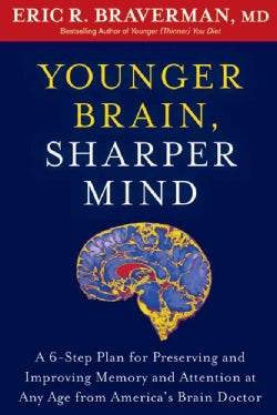 Younger Brain, Sharper Mind: A 6-Step Plan for Preserving and Improving Memory and Attention at Any Age (Paperback)