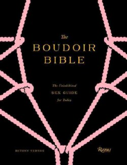 The Boudoir Bible: The Uninhibited Sex Guide for Today (Hardcover)