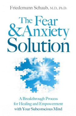 The Fear & Anxiety Solution: A Breakthrough Process for Healing and Empowerment with Your Subconscious Mind (Paperback)