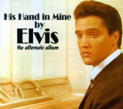 Elvis Presley - His Hand In Mine (The Alternate Album)