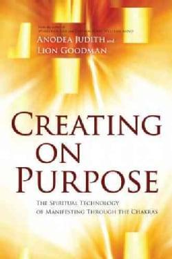Creating on Purpose: The Spiritual Technology of Manifesting Through the Chakras (Paperback)