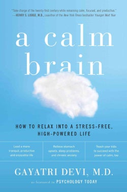 A Calm Brain: How to Relax into a Stress-Free, High-Powered Life (Paperback)