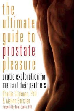 The Ultimate Guide to Prostate Pleasure: Erotic Exploration for Men and Their Partners (Paperback)