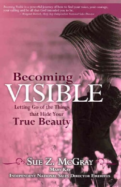 Becoming Visible: Letting Go of the Things That Hide Your True Beauty (Paperback)