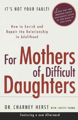 For Mothers of Difficult Daughters: How to Enrich and Repair the Relationship in Adulthood (Paperback)