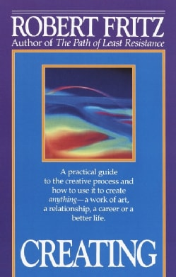 Creating: A Practical Guide to the Creative Process and How to Use It to Create Anything - a Work of Art, a Relat... (Paperback)