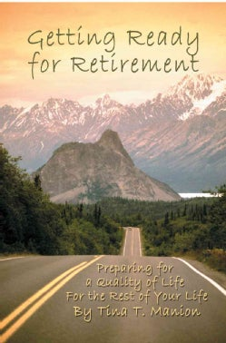 Getting Ready for Retirement: Preparing for a Quality of Life for the Rest of Your Life (Paperback)