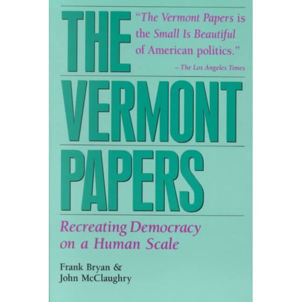 The Vermont Papers: Recreating Democracy on a Human Scale (Paperback)