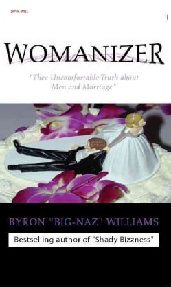 Womanizer' Thee Uncomfortable Truth About Men and Marriage (Paperback)