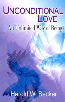 Unconditional Love: An Unlimited Way of Being (Paperback)