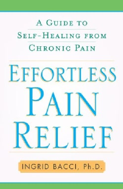Effortless Pain Relief: A Guide to Self-Healing from Chronic Pain (Paperback)