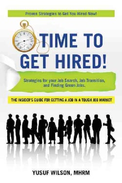 Time to Get Hired!: Strategies for Your Job Search, Job Transition, and Finding Green Jobs (Paperback)