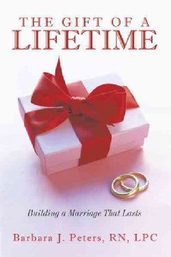 The Gift of a Lifetime: Building a Marriage That Lasts (Hardcover)