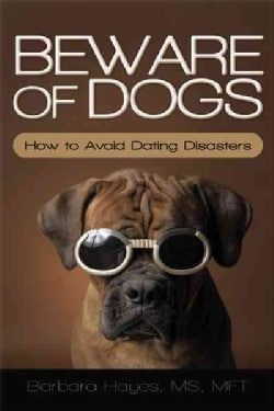 Beware of Dogs: How to Avoid Dating Disasters (Hardcover)