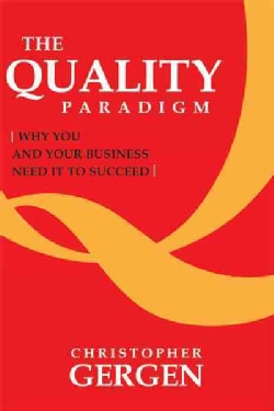 The Quality Paradigm: Why You and Your Business Need It to Succeed (Hardcover)