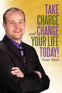 Take Charge and Change Your Life Today! (Paperback)