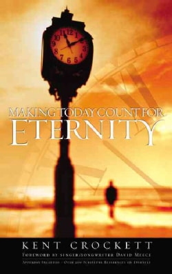 Making Today Count for Eternity (Paperback)