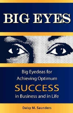 Big Eyes: Big Eyedeas for Achieving Optimum Success in Business and in Life (Paperback)