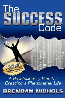 The Success Code: A Revolutionary Plan for Creating a Phenomenal Life! (Paperback)