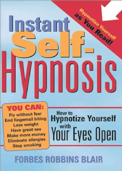Instant Self-Hypnosis: How to Hypnotize Yourself With Your Eyes Open (Paperback)