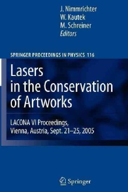 Lasers in the Conservation of Artworks: Lacona VI Proceedings, Vienna, Austria, Sept. 21--25, 2005 (Paperback)