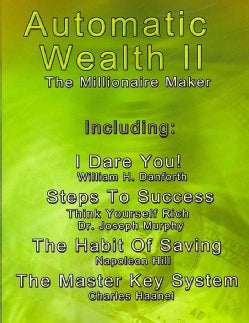 Automatic Wealth II The Millionaire Maker: I Dare You! / Steps to Success / the Habit of Saving / the Master Key ... (Paperback)