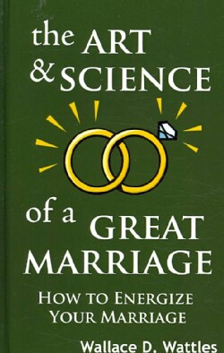 The Art and Science of a Great Marriage: How to Energize Your Marriage (Hardcover)