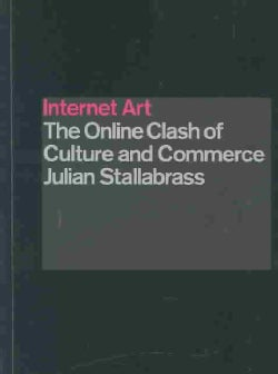 Internet Art: The Online Clash of Culture and Commerce (Paperback)