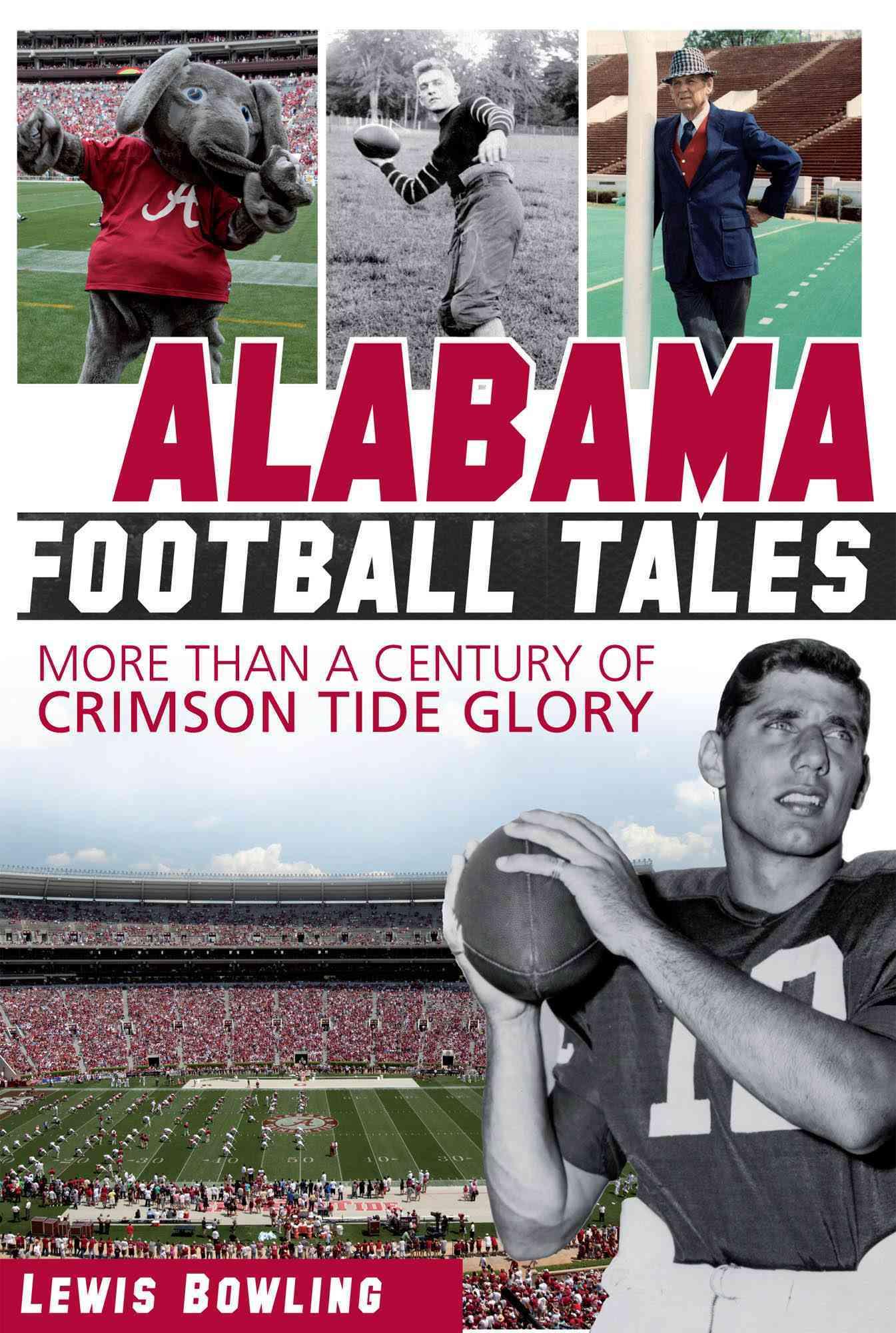 Alabama Football Tales: More Than a Century of Crimson Tide Glory (Paperback)