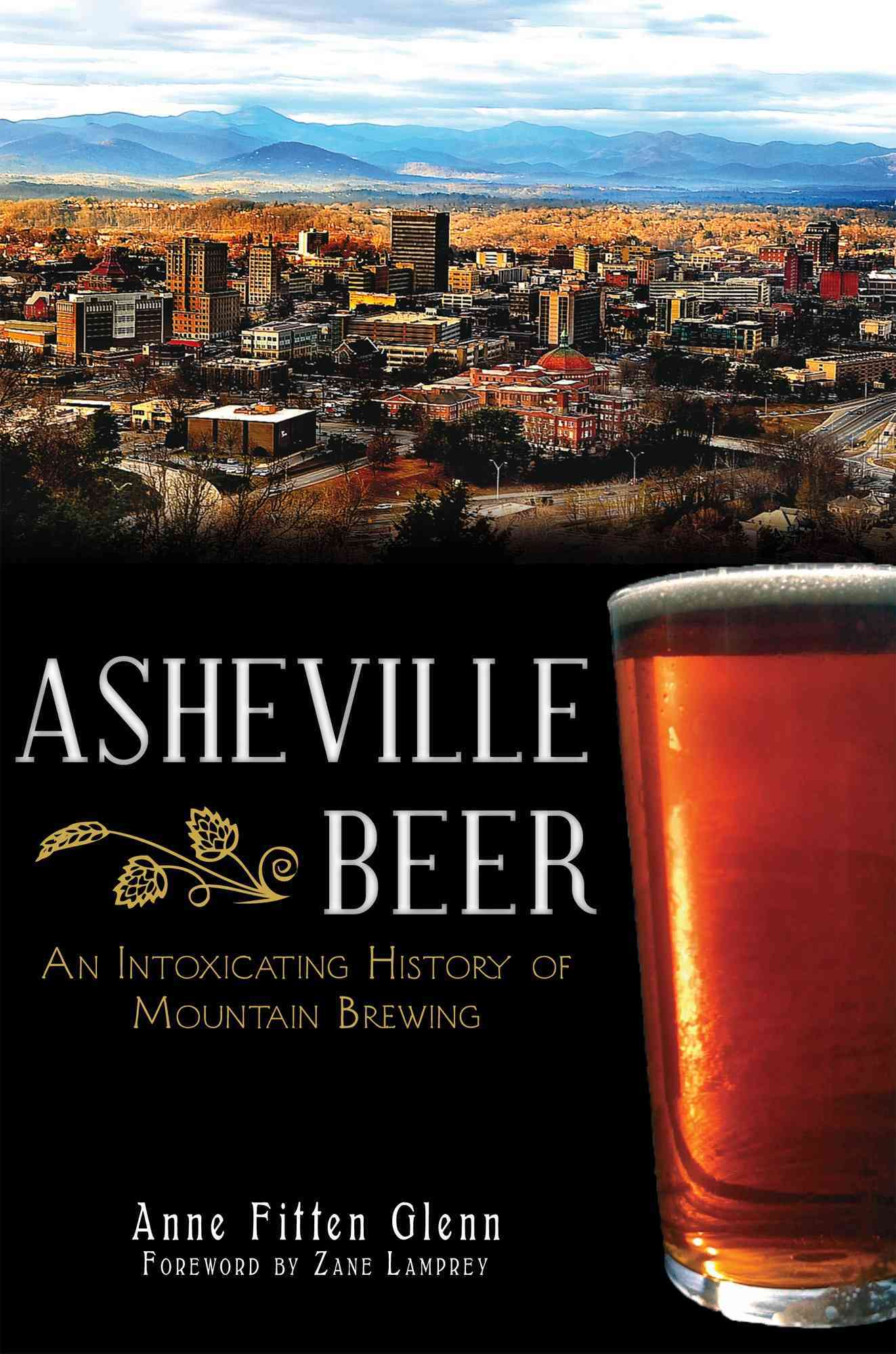 Asheville Beer: An Intoxicating History of Mountain Brewing (Paperback)