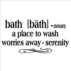 'Bath -Noun A Place To Wash Worries Away - Serenity' Vinyl Wall Art Decor Lettering