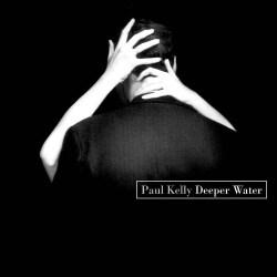 Paul Kelly - Deeper Water
