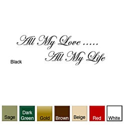 All My Love, All My Life' Vinyl Wall Art Decal