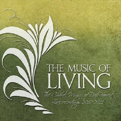 MUSIC OF LIVING: THE CHORAL MUSIC OF DAN FORREST 2 - MUSIC OF LIVING: THE CHORAL MUSIC OF DAN FORREST 2